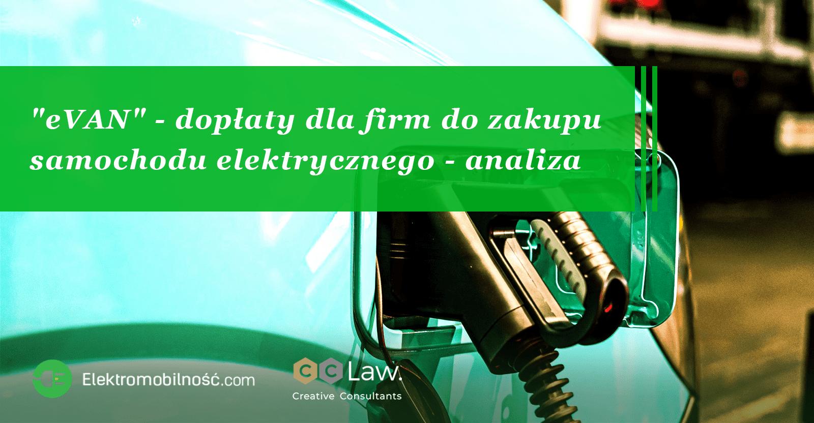 """""""eVAN"""" - dopłaty dla firm do zakupu samochodu elektrycznego - analiza"""